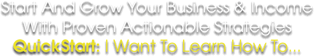 Start And Grow Your Business & Income With Proven Actionable Strategies QuickStart: I Want To Learn How To...